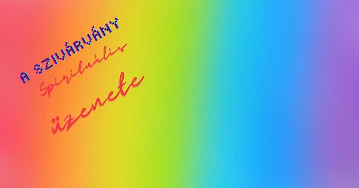A szivárvány színeinek spirituális üzenete - szimbólummagyarázó